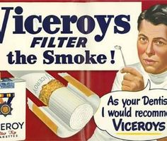 "Viceroys filter the smoke! As your dentist I would recommend Viceroys! Wow! The name even started with the word ""Vice""!"