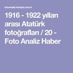 1916 - 1922 yılları arası Atatürk fotoğrafları / 20 - Foto Analiz Haber