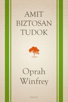 A filmkritikus Gene Siskel megkérdezte Oprah Winfrey-t: Mi az, amit biztosan tud? Ez a kérdés arra késztette Oprah-t, hogy számot vessen életével, és az O, The Oprah Magazine-ban elindította Amit biztosan tudok című rovatát. Az elkövetkező tizennégy évben hónapról hónapra megjelentetett egy-egy írást a fenti címen. Ezekben az években vonult vissza,...  A könyvajánló megtekintéséhez kattints kétszer a képre! Oprah Winfrey, Tantra, Ebooks, Writings, Serenity, Products, Gadget