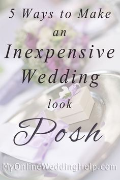5 ways to have a posh luxury look wedding on a small budget
