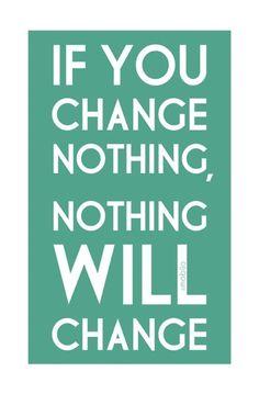 Se você não mudar nada, nada vai mudar.