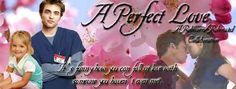 A Perfect Love by Robicorn & Robinated: Dr. Edward Cullen is a twenty-six year old single dad who is sexually frustrated until he meets his sister Alice's college roommate Bella Swan. Sparks fly over Thanksgiving weekend.