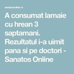 A consumat lamaie cu hrean 3 saptamani. Rezultatul i-a uimit pana si pe doctori - Sanatos Online Good To Know, Diabetes, Helpful Hints, Health Fitness, Learning, Healthy, Tips, Food, 1