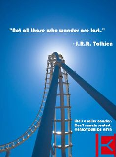 """""""Not all those who wander are lost""""       ~ J.R.R. Tolkien  Life's a roller coaster. Don't remain seated. @ENJOYOURIDE #EYR www.looseleafbrands.com"""