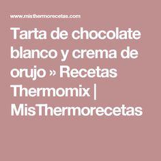Tarta de chocolate blanco y crema de orujo » Recetas Thermomix   MisThermorecetas