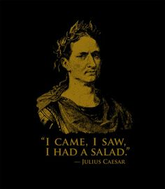 Caesar Salad - I don't know why but this makes me laugh! This is for my sister!