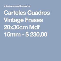 Carteles Cuadros Vintage Frases 20x30cm Mdf 15mm - $ 230,00