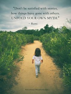 """Don't be satisfied with stories, how things have gone with others. UNFOLD YOUR OWN MYTH."" - Rumi #Words_of_Wisdom"