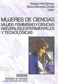 Mujeres de ciencias : mujer, feminismo y ciencias naturales, experimentales y tecnológicas / Teresa Ortiz Gómez, Gloria Becerra Conde (eds.)
