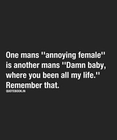Most Funny Quotes : QUOTATION – Image : Quotes Of the day – Life Quote 1 mans's 'annoying female' is another man's 'Damn baby, wher. Great Quotes, Quotes To Live By, Me Quotes, Funny Quotes, Inspirational Quotes, Daily Quotes, Motivational, Funny Memes, It's Over Now
