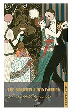The Beautiful and Damned (Alma Classics): Amazon.co.uk: F. Scott Fitzgerald: 9781847492128: Books