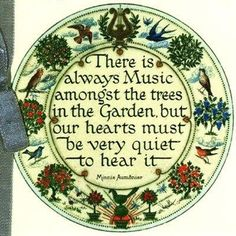 There Is Always Music Amongst the Trees in the Garden But Our Hearts Must Be Very Quiet To Hear It