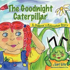 The Goodnight Caterpillar: A Relaxation Story Introducing Kids Anger Management Techniques to Lower Stress Levels and Control Anger and Anxiety