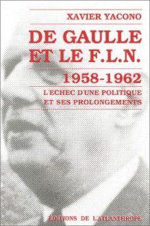 De Gaulle et le F.L.N  19581962, l'echec d'une politique et ses prolongements (French Edition), 978-2864420170, Xavier Yacono, Editions de l'Atlanthrope