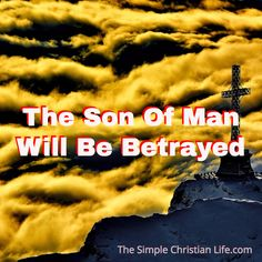 The Son Of Man Will Be Betrayed