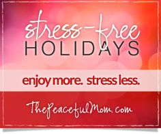 Stress Free Holidays: enjoy more. stress less.--The Peaceful Mom
