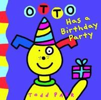 Otto Has A Birthday Party by Todd Parr