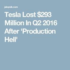 Tesla Lost$293 Million In Q2 2016 After 'Production Hell'