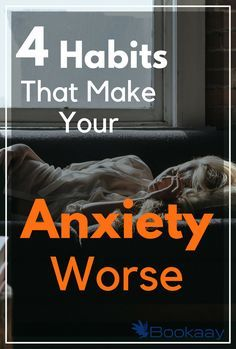 4 Habits That Make Your Anxiety Worse, by Bookaay.