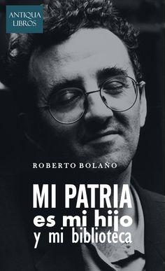 """#Mi patria es mi hijo y mi biblioteca"""". - Roberto Bolaño. Literatura chilena"""