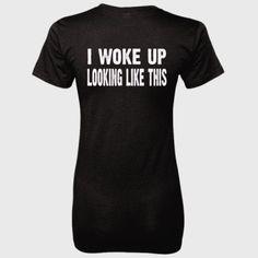 I woke up looking like this tshirt - Ladies' 100% Ringspun Cotton nano-T® Back Print Only