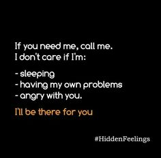 That's just how I am ... if you are going through a storm inside let me know , so I can be there for you ...