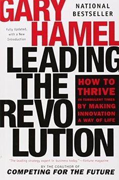 Leading the Revolution: How to Thrive in Turbulent Times by Making Innovation a Way of Life PDF Free Online Gary Hamel, London Business School, Skills To Learn, Learning Skills, Fortune Magazine, A Way Of Life, Achieve Success, Wall Street Journal, How To Plan