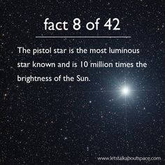 Fact 8 of 42: The pistol star is the most luminous star known and is 10 million times the brightness of the Sun.