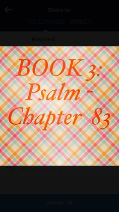 "Bible Devotion: Psalm 83  Theme: This psalm is a prayer for God to do whatever it takes to convince the world that he is indeed God. Someday all will recognize and admit that God is in charge.   Verses I highlighted: 1, 3, 18 (excerpt) ""O God, do not remain silent; ... With cunning they conspire against your people; they plot against those you cherish. Let them know that you, whose name is the Lord — that you alone are the Most High over all the earth.""  http://bible.com/111/psa.83.1.niv"