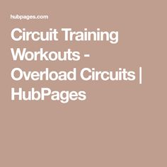 Circuit Training Workouts - Overload Circuits | HubPages