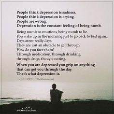 People think depression is sadness. People think depression is crying. People are wrong. Depression is the constant feeling of being numb. Hiding Feelings, Do Your Best, Figure It Out, How To Do Yoga, Deep Thoughts, Crying, Life Quotes, People, Folk