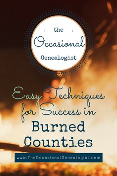 "Genealogy research is often complicated by ""burned"" counties. Here are some techniques to help your family history when the courthouse burned or the records were destroyed."