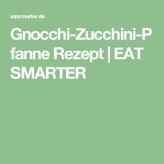 Gnocchi-Zucchini-Pfanne Rezept | EAT SMARTER