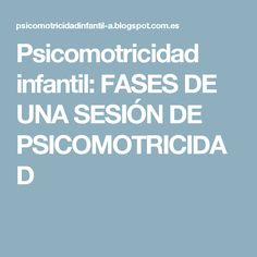Psicomotricidad infantil: FASES DE UNA SESIÓN DE PSICOMOTRICIDAD