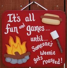 Camping & RV Signs- It's all fun and games until someone's weenie gets roasted :) Camping Humor, Camping Life, Rv Camping, Camping Hacks, Outdoor Camping, Camping Ideas, Glamping, Camping Sayings, Camping Foods