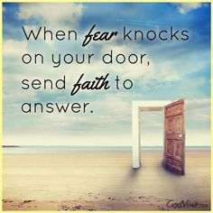 When Fear Knocks on Your Door, Send Faith to Answer - Inspirations