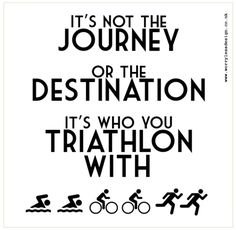 It's who you Triathlon with..... Triathlon quote, funny, motivational quote for triathletes Funny, unique and quirky (and sometimes downright rude) sports, fitness and booze themed gifts, cards and artwork www.worrylessdesign