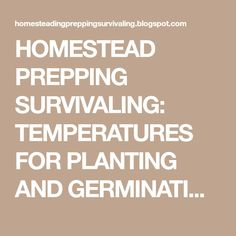HOMESTEAD PREPPING SURVIVALING: TEMPERATURES FOR PLANTING AND GERMINATION