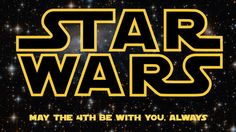 Star Wars Day: May the Fourth Be With You, Always