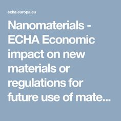 Nanomaterials - ECHA Economic impact on new materials or regulations for future use of materials