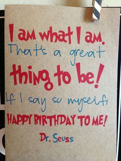 I am what I am, thats a great thing to be. If I say so myself Happy Birthday to me. dr. seuss. birthday card. on Etsy, $3.95