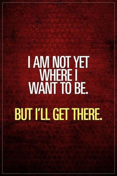 Gym motivation quote: I am not yet where I want to be. But I´ll get there. I am not yet where I want to be. But I'll get there. You're not there yet but you know exactly what you want. And you KNOW you're going to get it. And you're ready to work and Gym Motivation Quotes, Motivational Quotes For Working Out, Gym Quote, Motivational Quotes For Students, Work Quotes, Fitness Quotes, Success Quotes, Quotes To Live By, Life Quotes