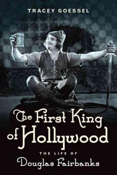 The First King of Hollywood: The Life of Douglas Fairbanks (Hardcover)