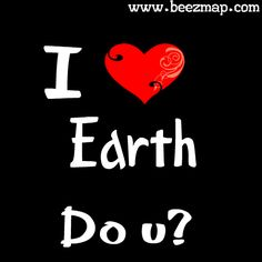 Do u Love Your Earth ?