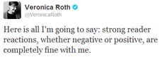 CAN PEOPLE NOT THREATEN AND HATE ON VERONICA ROTH SHE IS AMAZING AND HER SERIES IS AMAZING!!!! JUST BECAUSE YOU DO NOT LIKE HOW SHE ENDED THE SERIES DOES NOT MEAN YOU SHOULD THREATEN HER!!!!