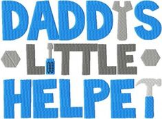Free for Gold Members Only Daddys Little Helper Machine Embroidery Design