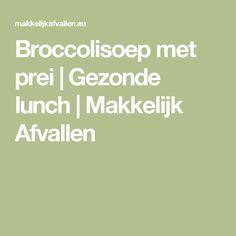 Broccolisoep met prei | Gezonde lunch | Makkelijk Afvallen