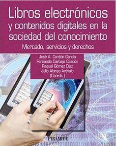 Libros electrónicos y contenidos digitales en la sociedad del conocimiento : mercado, servicios y derechos / coordinadores, José A. Cordón García, ...[et al.]: http://kmelot.biblioteca.udc.es/record=b1490550~S1*gag