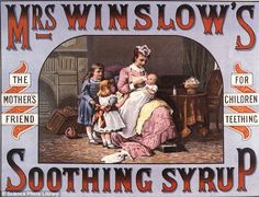 An advert for Mrs Winslow's Soothing Syrup, a patent medicine of the late 19th century which contained morphine, and was used as a cure for teething troubles in infants