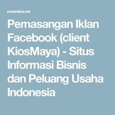 Pemasangan Iklan Facebook (client KiosMaya) - Situs Informasi Bisnis dan Peluang Usaha Indonesia